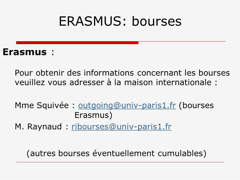 ERASMUS: bourses Erasmus : Pour obtenir des informations concernant les bourses veuillez vous adresser à la maison internationale : Mme Squivée : outg
