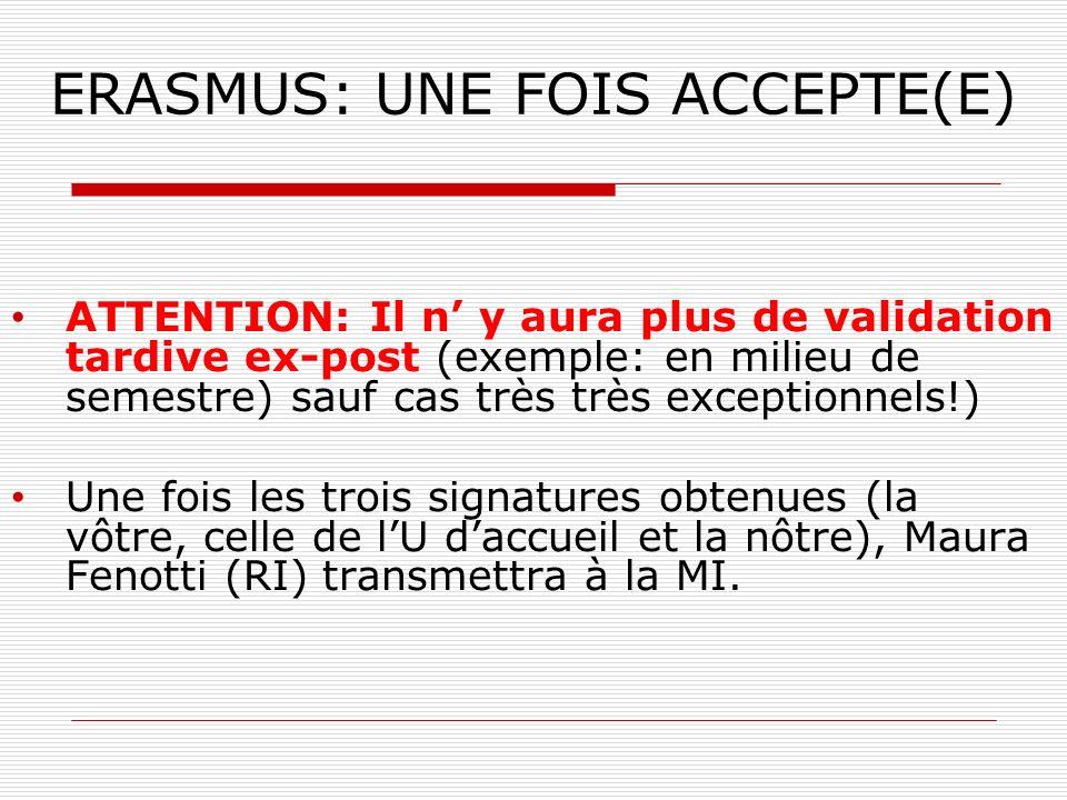 ERASMUS: UNE FOIS ACCEPTE(E) ATTENTION: Il n y aura plus de validation tardive ex-post (exemple: en milieu de semestre) sauf cas très très exceptionne