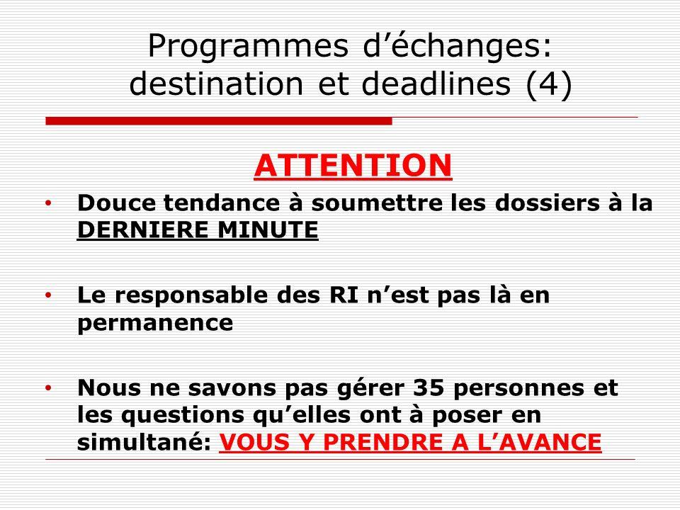 Programmes déchanges: destination et deadlines (4) ATTENTION Douce tendance à soumettre les dossiers à la DERNIERE MINUTE Le responsable des RI nest p