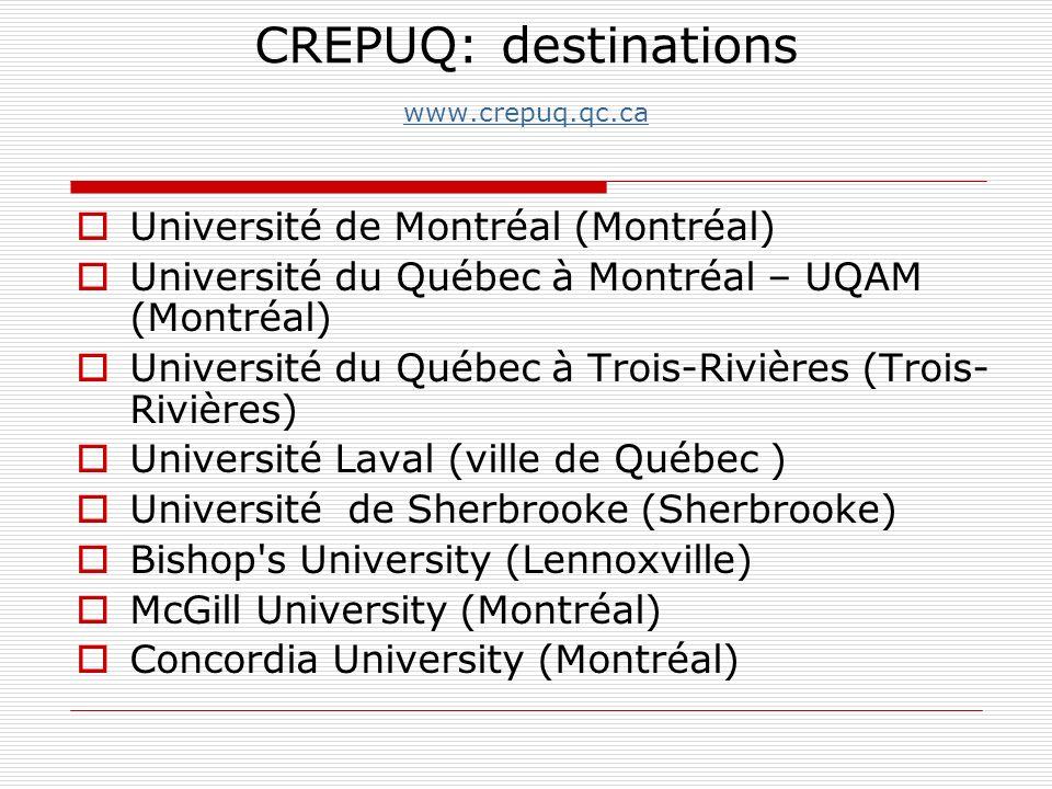 CREPUQ: destinations www.crepuq.qc.ca www.crepuq.qc.ca Université de Montréal (Montréal) Université du Québec à Montréal – UQAM (Montréal) Université