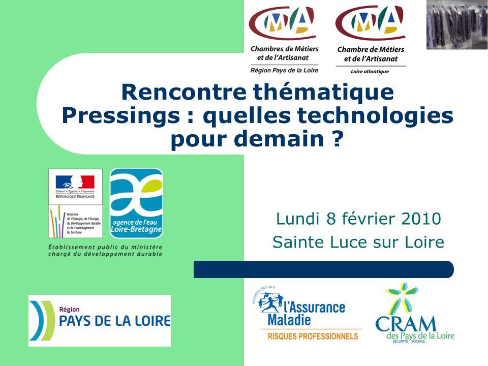 Rencontre thématique Pressings : quelles technologies pour demain ? Lundi 8 février 2010 Sainte Luce sur Loire