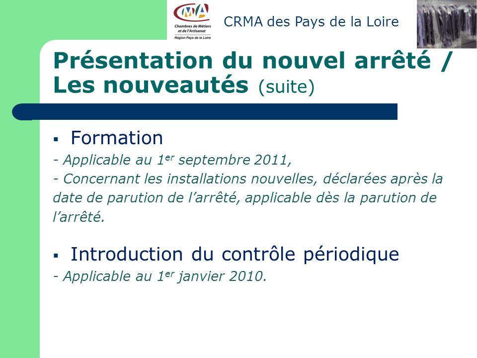 Présentation du nouvel arrêté / Les nouveautés (suite) Formation - Applicable au 1 er septembre 2011, - Concernant les installations nouvelles, déclar