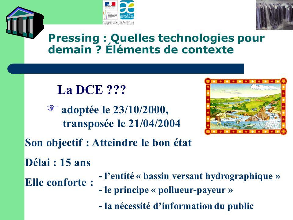Pressing : Quelles technologies pour demain ? Éléments de contexte La DCE ??? adoptée le 23/10/2000, transposée le 21/04/2004 Son objectif : Atteindre