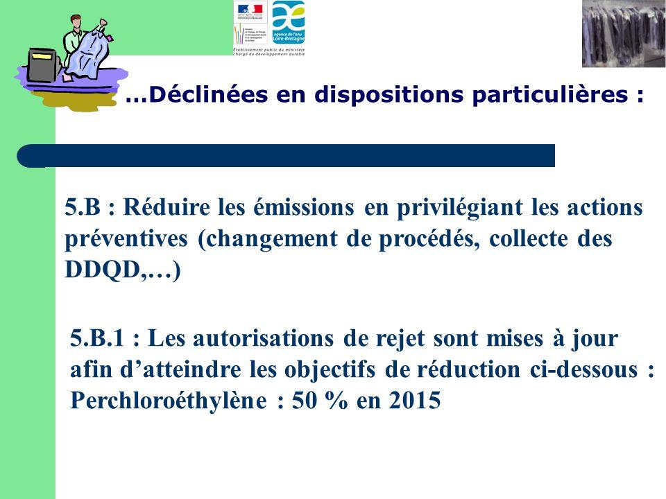 5.B : Réduire les émissions en privilégiant les actions préventives (changement de procédés, collecte des DDQD,…) …Déclinées en dispositions particuli