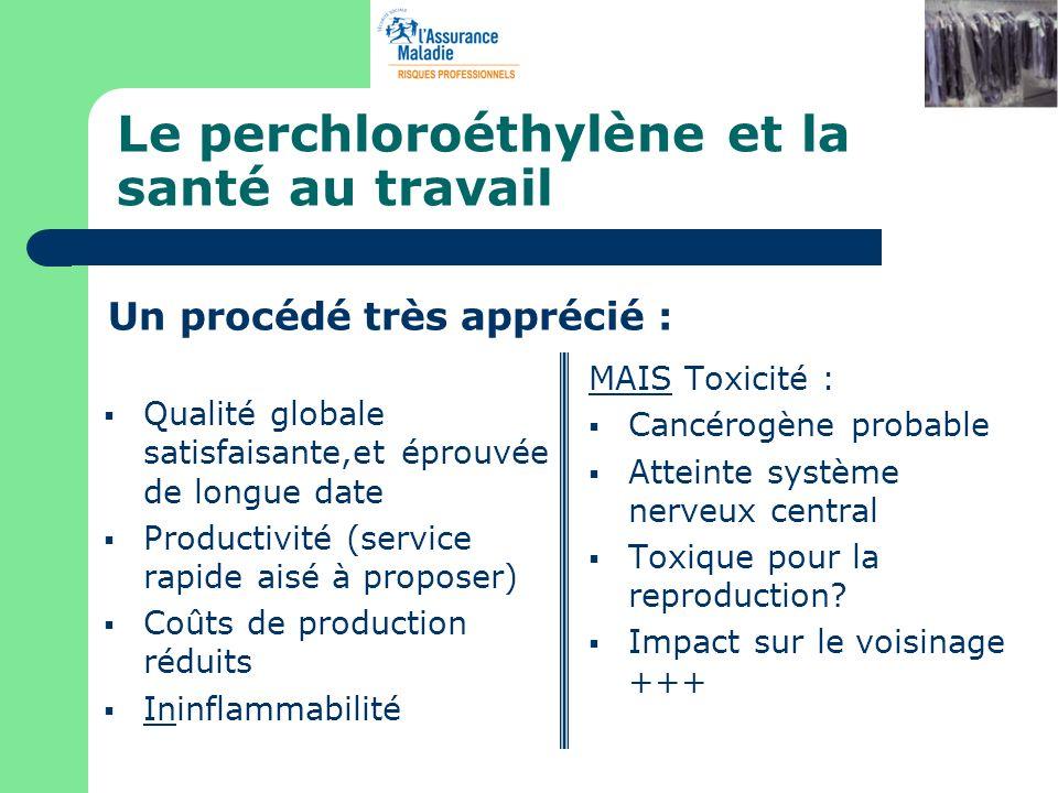 Le perchloroéthylène et la santé au travail Qualité globale satisfaisante,et éprouvée de longue date Productivité (service rapide aisé à proposer) Coû