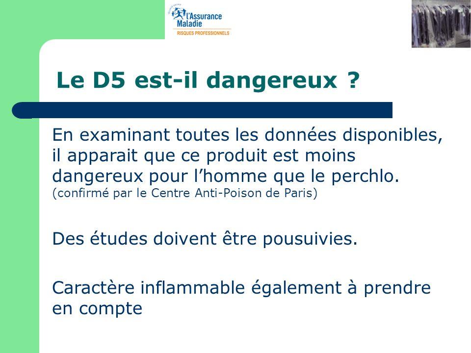 Le D5 est-il dangereux ? En examinant toutes les données disponibles, il apparait que ce produit est moins dangereux pour lhomme que le perchlo. (conf