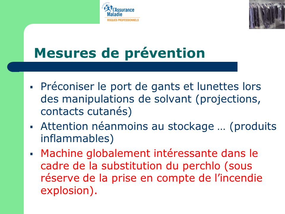 Mesures de prévention Préconiser le port de gants et lunettes lors des manipulations de solvant (projections, contacts cutanés) Attention néanmoins au