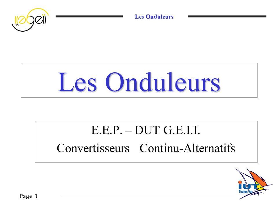 Les Onduleurs Page 1 Les Onduleurs E.E.P. – DUT G.E.I.I. Convertisseurs Continu-Alternatifs