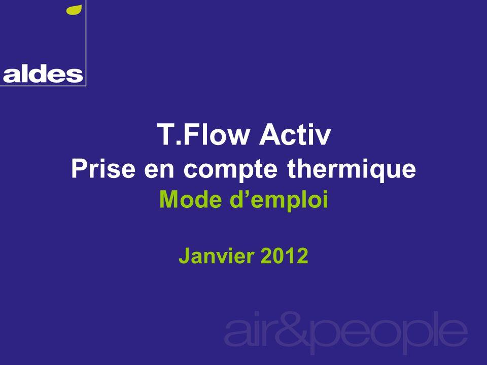 T.Flow Activ Prise en compte thermique Mode demploi Janvier 2012