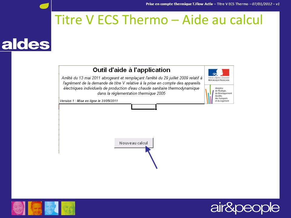 Prise en compte thermique T.Flow Activ – Titre V ECS Thermo – 07/01/2012 – v1 Titre V ECS Thermo – Aide au calcul