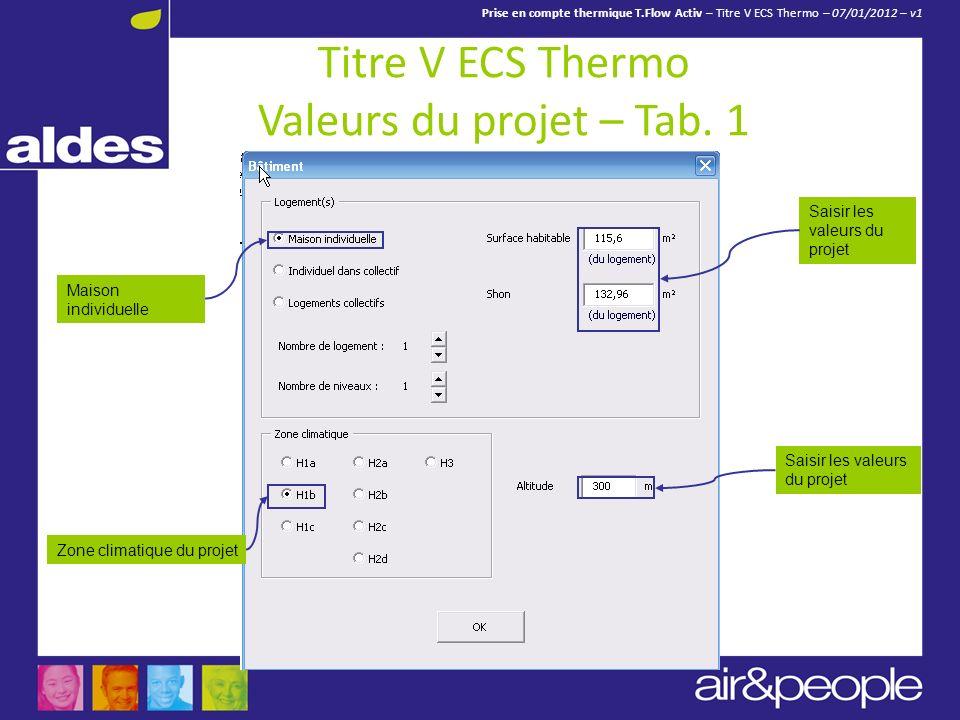 Prise en compte thermique T.Flow Activ – Titre V ECS Thermo – 07/01/2012 – v1 Maison individuelle Saisir les valeurs du projet Zone climatique du proj