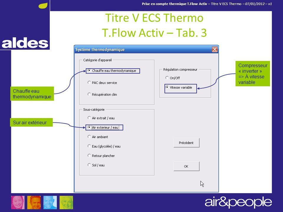 Prise en compte thermique T.Flow Activ – Titre V ECS Thermo – 07/01/2012 – v1 Titre V ECS Thermo T.Flow Activ – Tab. 3 Chauffe eau thermodynamique Com