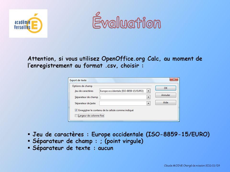 Attention, si vous utilisez OpenOffice.org Calc, au moment de lenregistrement au format.csv, choisir : Jeu de caractères : Europe occidentale (ISO-885