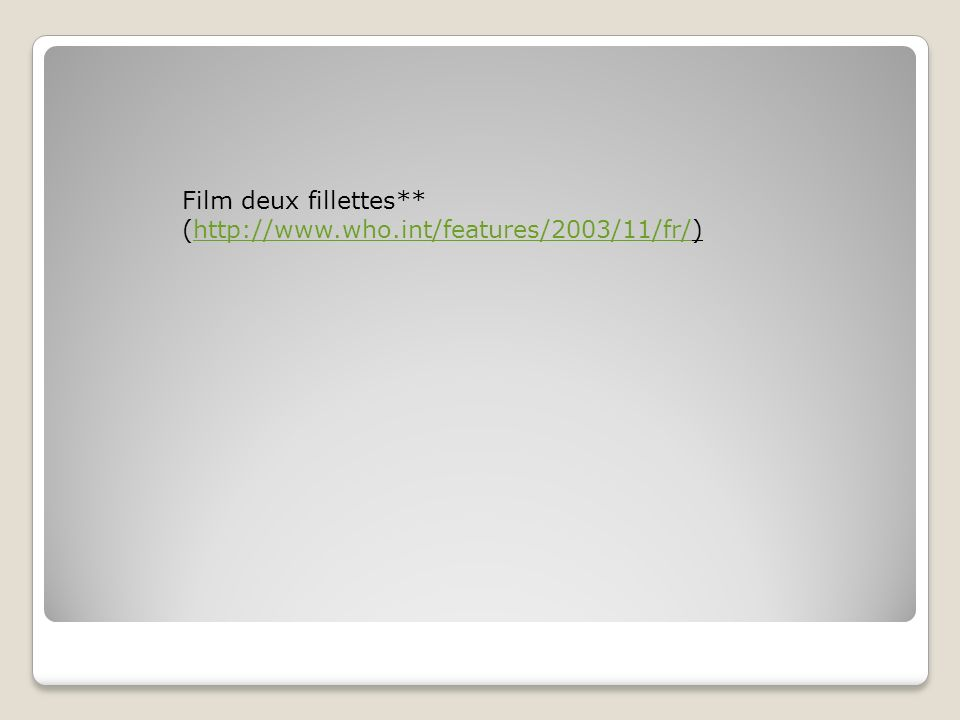 Film deux fillettes** (http://www.who.int/features/2003/11/fr/)http://www.who.int/features/2003/11/fr/