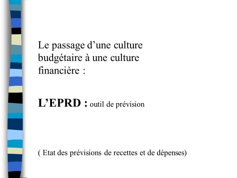 Le passage dune culture budgétaire à une culture financière : LEPRD : outil de prévision ( Etat des prévisions de recettes et de dépenses)