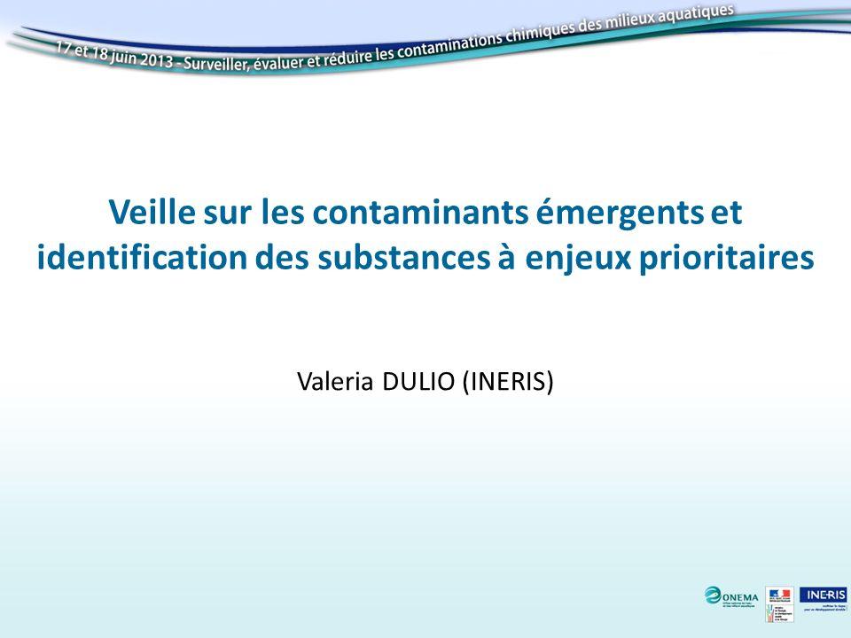 Veille sur les contaminants émergents et identification des substances à enjeux prioritaires Valeria DULIO (INERIS)