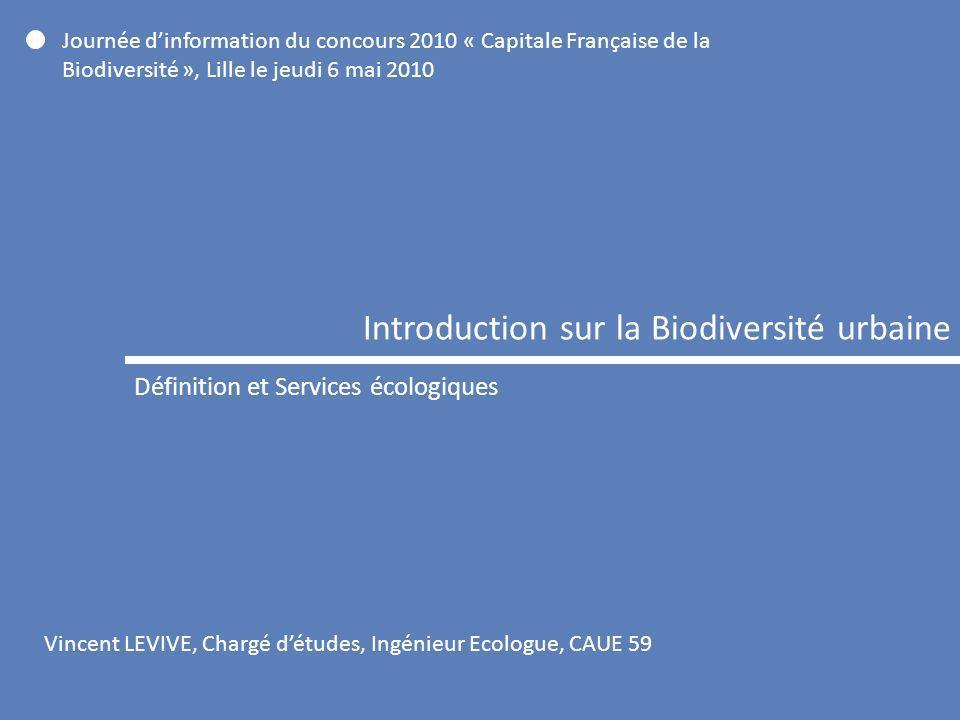 Vincent LEVIVE, Chargé détudes, Ingénieur Ecologue, CAUE 59 Journée dinformation du concours 2010 « Capitale Française de la Biodiversité », Lille le