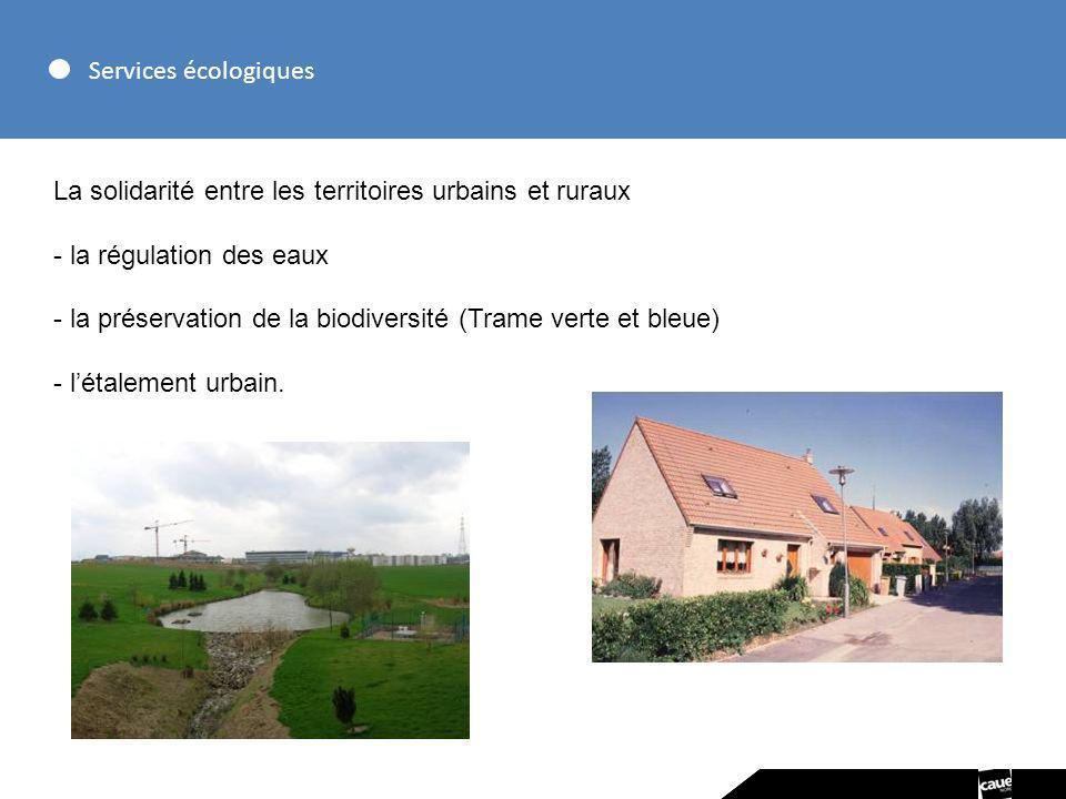 Services écologiques La solidarité entre les territoires urbains et ruraux - la régulation des eaux - la préservation de la biodiversité (Trame verte