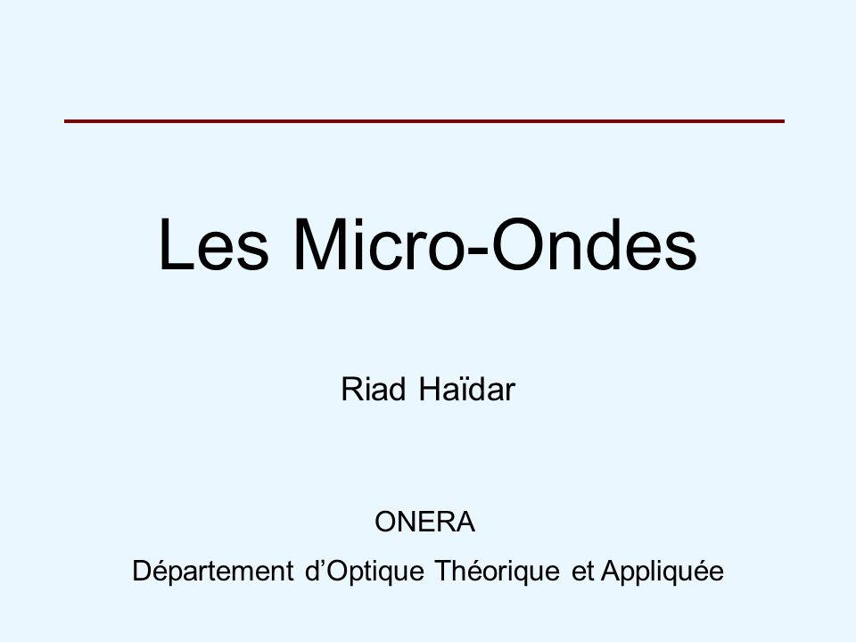 Les Micro-Ondes Riad Haïdar ONERA Département dOptique Théorique et Appliquée