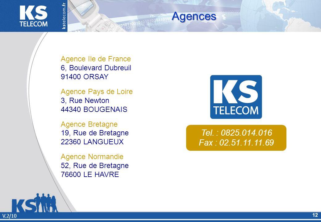 Agences V.2/10 12 Agence Ile de France 6, Boulevard Dubreuil 91400 ORSAY Agence Pays de Loire 3, Rue Newton 44340 BOUGENAIS Agence Bretagne 19, Rue de
