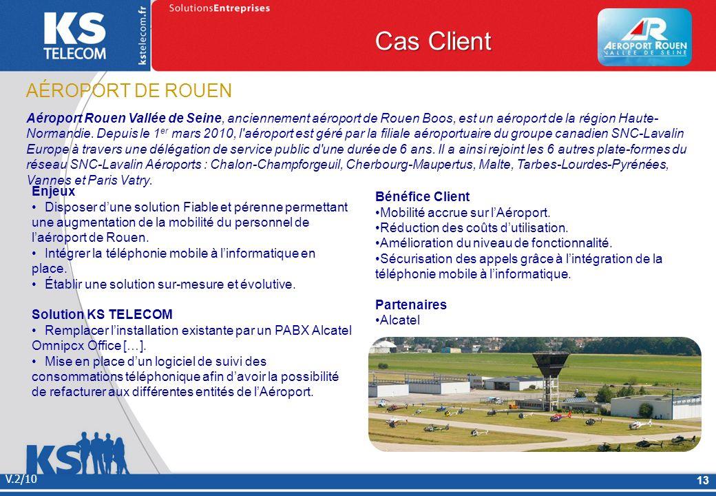 Cas Client V.2/10 13 AÉROPORT DE ROUEN Aéroport Rouen Vallée de Seine, anciennement aéroport de Rouen Boos, est un aéroport de la région Haute- Norman