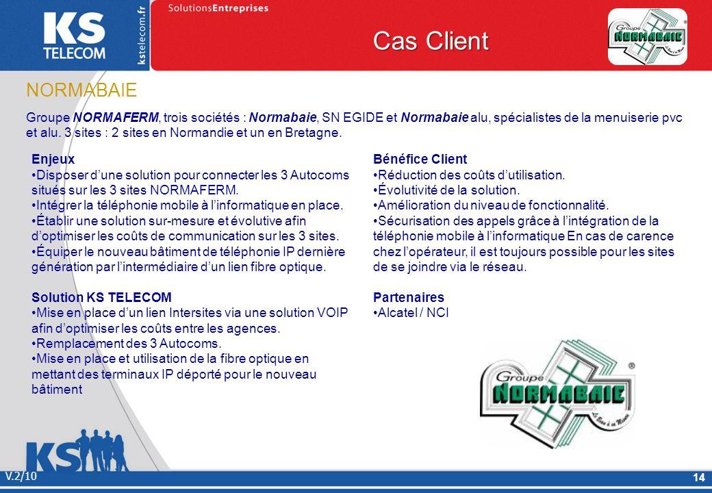 Cas Client V.2/10 14 NORMABAIE Groupe NORMAFERM, trois sociétés : Normabaie, SN EGIDE et Normabaie alu, spécialistes de la menuiserie pvc et alu. 3 si