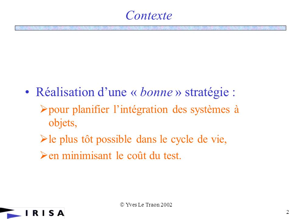Yves Le Traon 2002 53 Efficient Strategies for Integration and Regression Testing of OO Systems An optimal solution components steps testers 203318614 1422271624 12571734 24122344 1513293754 3110342864 211993274 83036584 263541194 23101 Reaches the optimal A Test Resources Driven example SMDS
