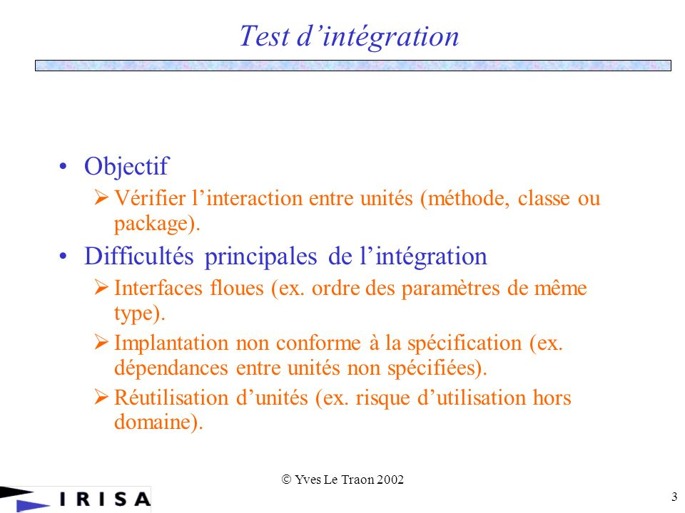 Yves Le Traon 2002 34 Result = a partial ordered tree all possible strategies a b e k f d c i j g h l #specific stubs = 4 #realistic stubs = 3 Random selection Optimized algorithm #specific stubs = 9.9 #realistic stubs = 5 Partial ordered tree Efficient Strategies for Integration and Regression Testing of OO Systems