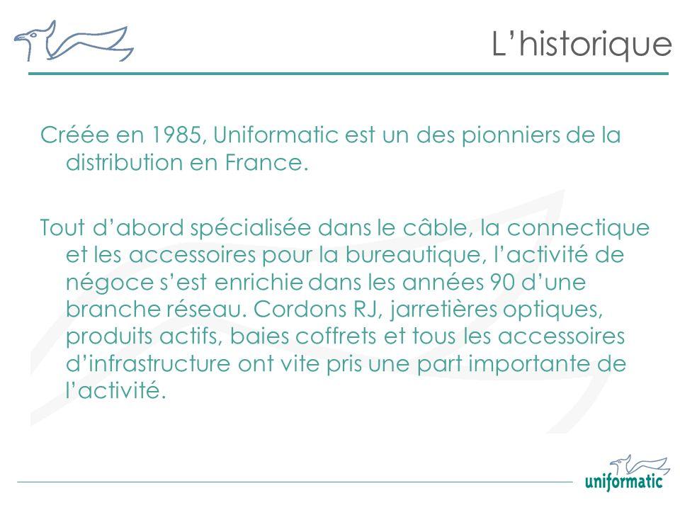 Lhistorique Créée en 1985, Uniformatic est un des pionniers de la distribution en France. Tout dabord spécialisée dans le câble, la connectique et les