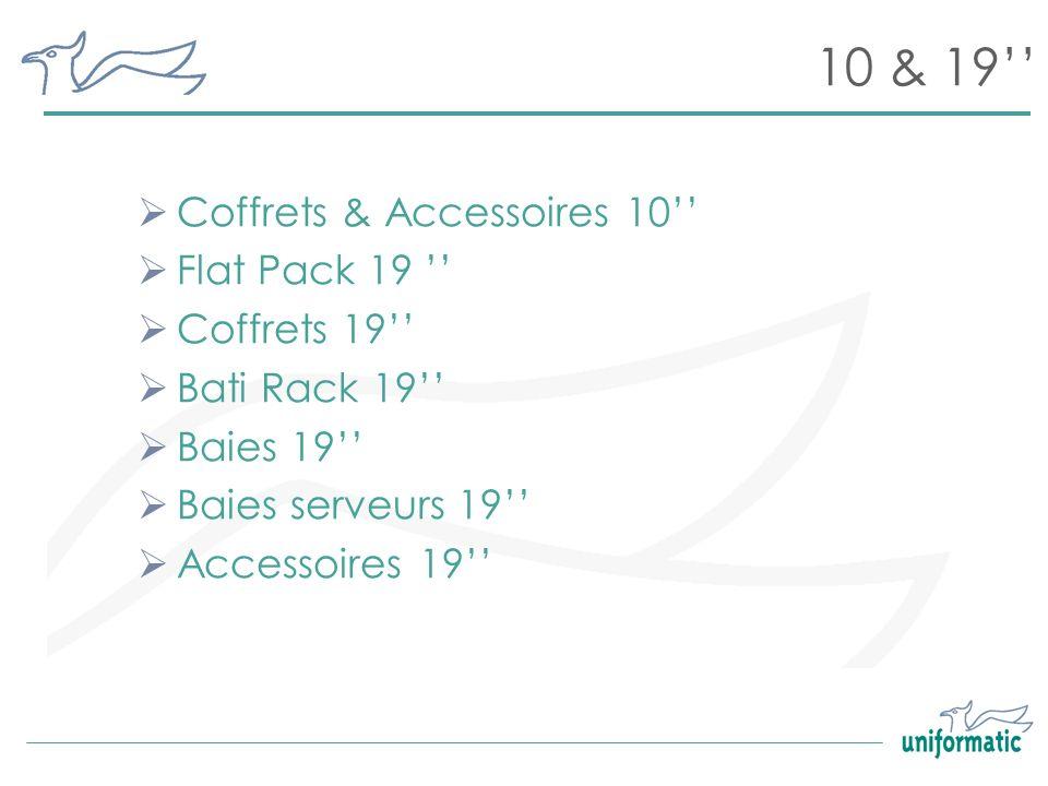 10 & 19 Coffrets & Accessoires 10 Flat Pack 19 Coffrets 19 Bati Rack 19 Baies 19 Baies serveurs 19 Accessoires 19