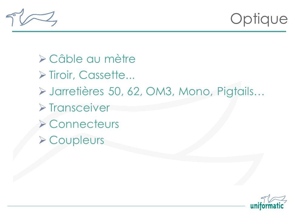 Optique Câble au mètre Tiroir, Cassette... Jarretières 50, 62, OM3, Mono, Pigtails… Transceiver Connecteurs Coupleurs