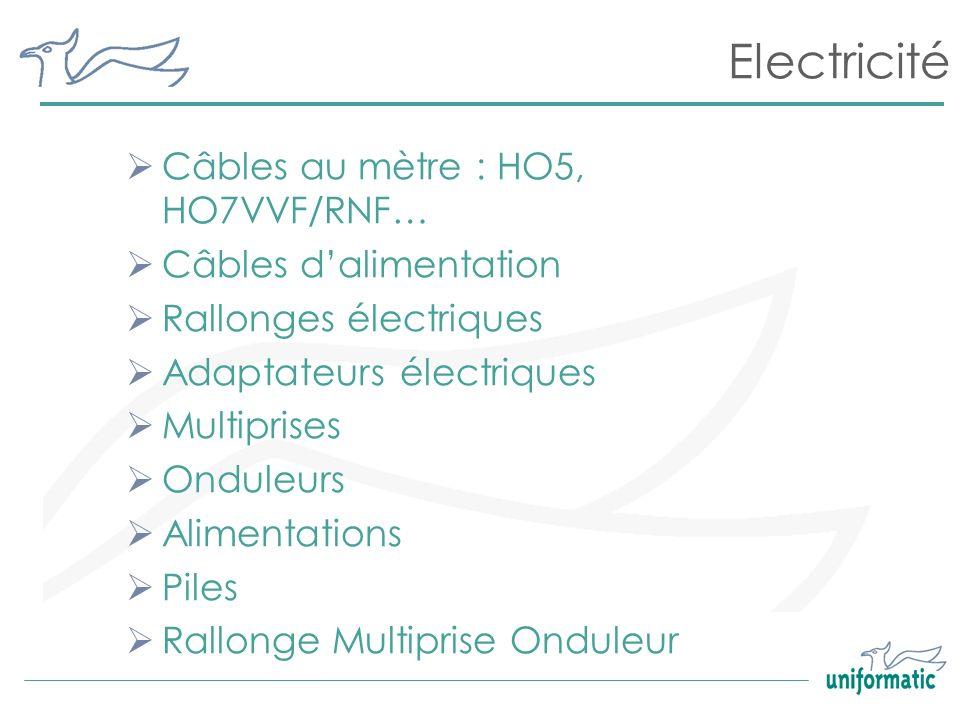 Electricité Câbles au mètre : HO5, HO7VVF/RNF… Câbles dalimentation Rallonges électriques Adaptateurs électriques Multiprises Onduleurs Alimentations