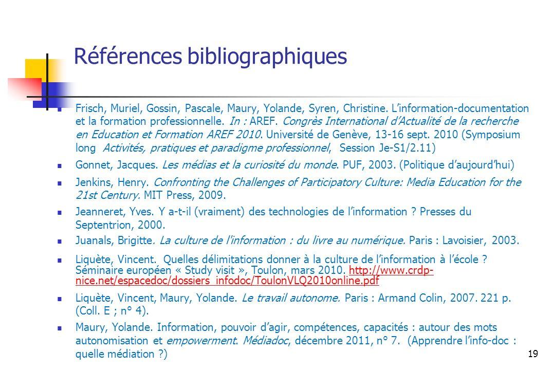 Références bibliographiques Frisch, Muriel, Gossin, Pascale, Maury, Yolande, Syren, Christine. Linformation-documentation et la formation professionne