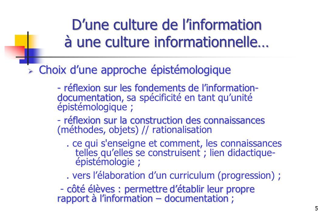 Dune culture de linformation à une culture informationnelle… Choix dune approche épistémologique Choix dune approche épistémologique - réflexion sur l