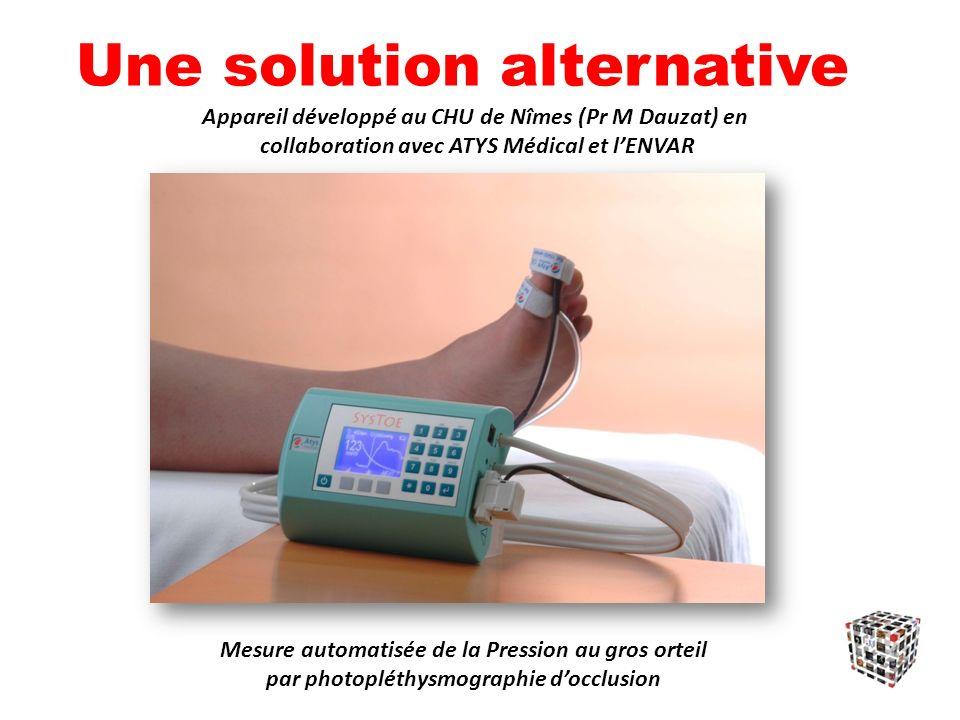 Une solution alternative Appareil développé au CHU de Nîmes (Pr M Dauzat) en collaboration avec ATYS Médical et lENVAR Mesure automatisée de la Pression au gros orteil par photopléthysmographie docclusion