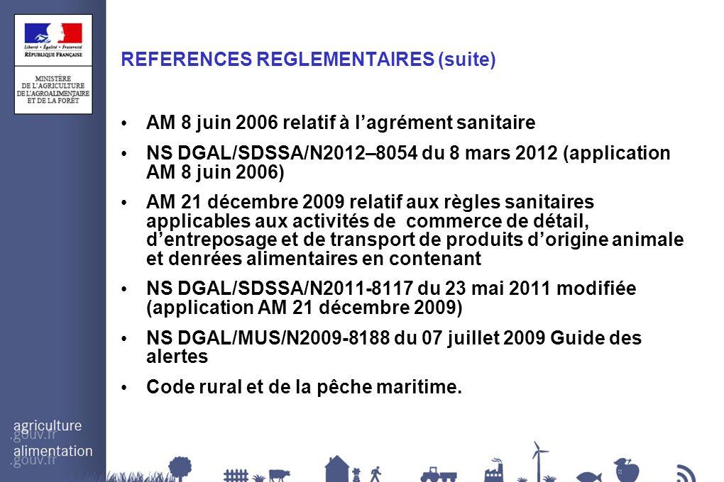 REFERENCES REGLEMENTAIRES (suite) AM 8 juin 2006 relatif à lagrément sanitaire NS DGAL/SDSSA/N2012–8054 du 8 mars 2012 (application AM 8 juin 2006) AM