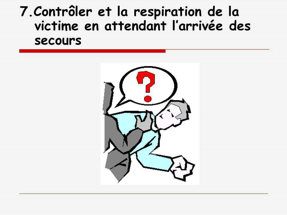 7.Contrôler et la respiration de la victime en attendant larrivée des secours