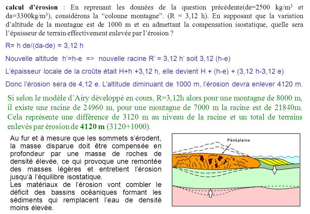 calcul dérosion : En reprenant les données de la question précédente(de=2500 kg/m 3 et da=3300kg/m 3 ), considérons la colonne montagne. (R = 3,12 h).