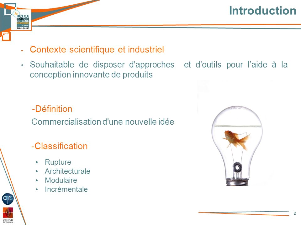 Introduction - Contexte scientifique et industriel Souhaitable de disposer d'approches et d'outils pour laide à la conception innovante de produits 2