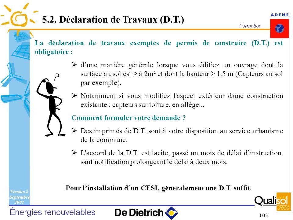 Version 2 Septembre 2001 103 La déclaration de travaux exemptés de permis de construire (D.T.) est obligatoire : dune manière générale lorsque vous éd