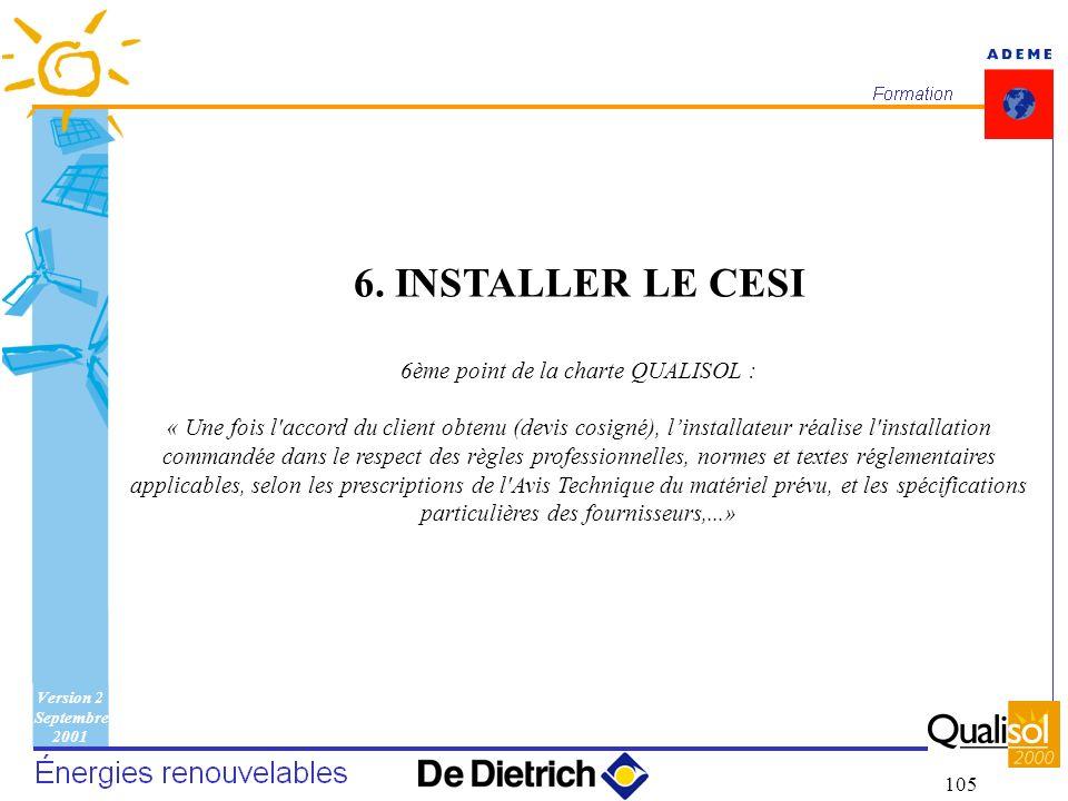 Version 2 Septembre 2001 105 6. INSTALLER LE CESI 6ème point de la charte QUALISOL : « Une fois l'accord du client obtenu (devis cosigné), linstallate