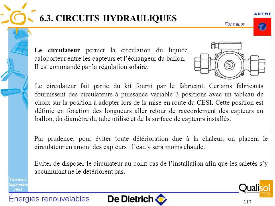 Version 2 Septembre 2001 117 Par prudence, pour éviter toute détérioration due à la chaleur, on placera le circulateur en amont des capteurs : leau y