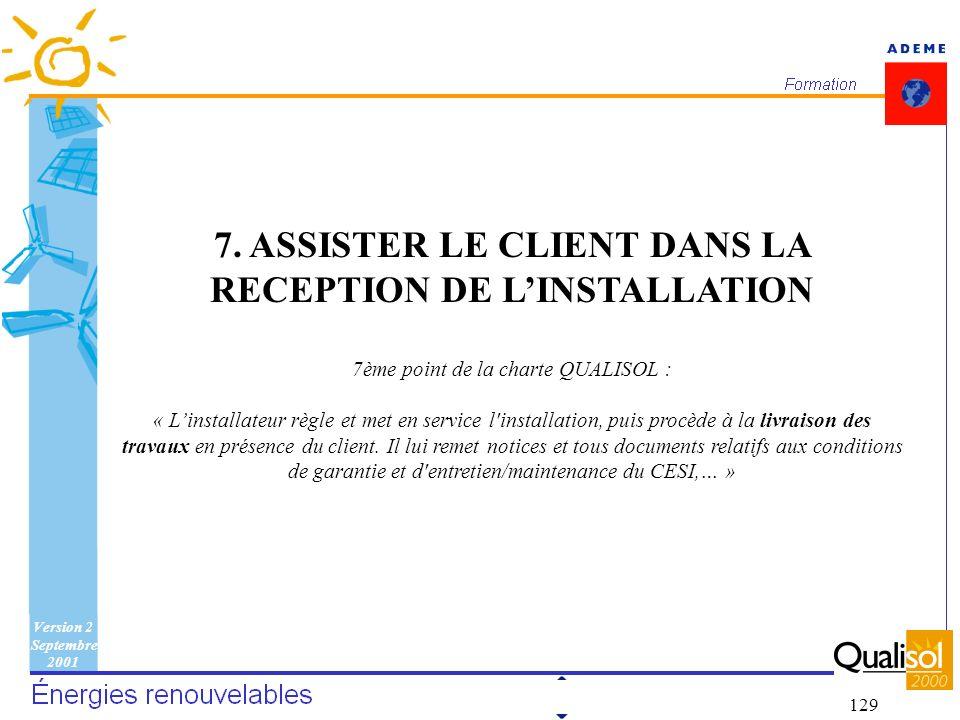 Version 2 Septembre 2001 129 7. ASSISTER LE CLIENT DANS LA RECEPTION DE LINSTALLATION 7ème point de la charte QUALISOL : « Linstallateur règle et met