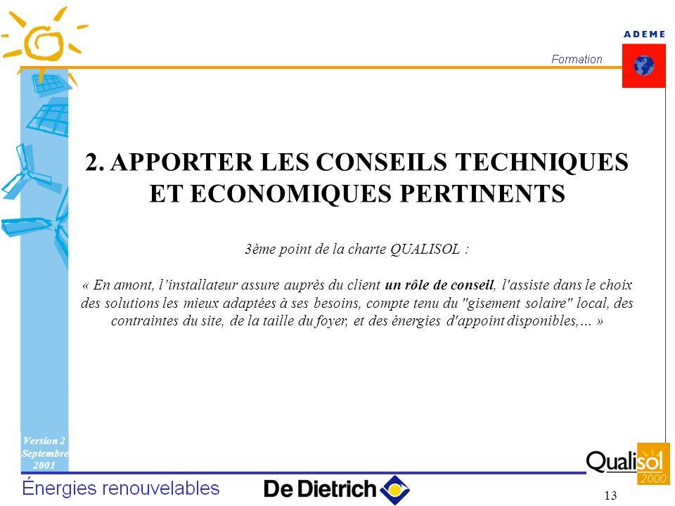 Version 2 Septembre 2001 13 2. APPORTER LES CONSEILS TECHNIQUES ET ECONOMIQUES PERTINENTS 3ème point de la charte QUALISOL : « En amont, linstallateur