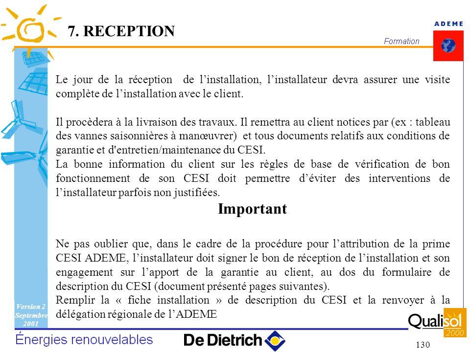Version 2 Septembre 2001 130 Le jour de la réception de linstallation, linstallateur devra assurer une visite complète de linstallation avec le client