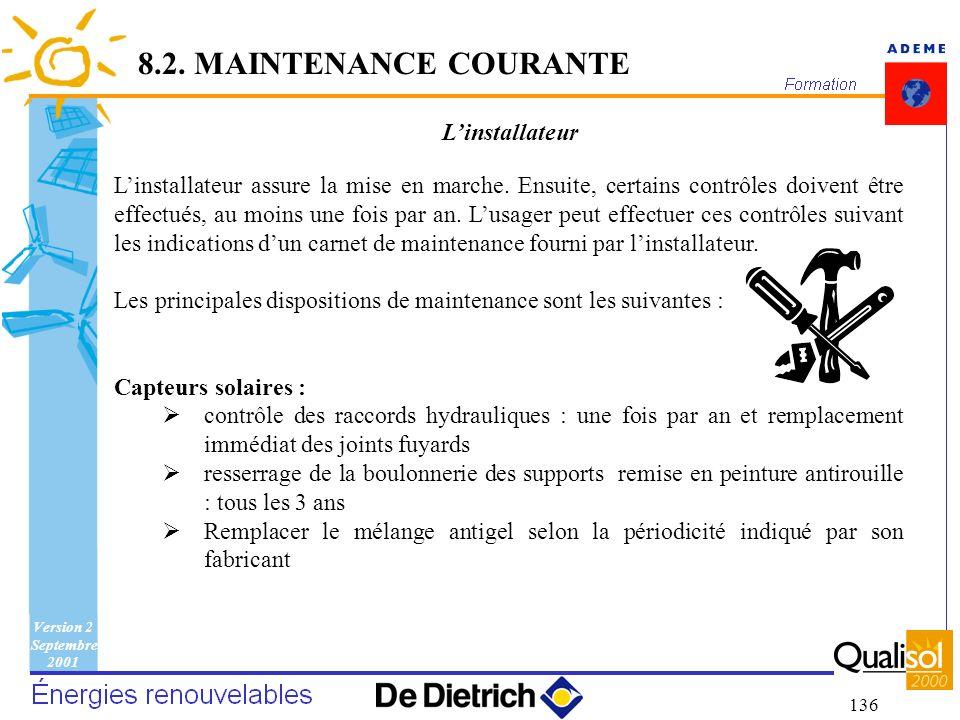 Version 2 Septembre 2001 136 Linstallateur Linstallateur assure la mise en marche. Ensuite, certains contrôles doivent être effectués, au moins une fo