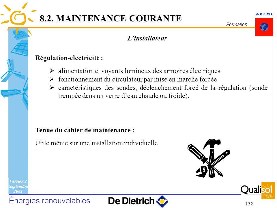 Version 2 Septembre 2001 138 Linstallateur Régulation-électricité : alimentation et voyants lumineux des armoires électriques fonctionnement du circul