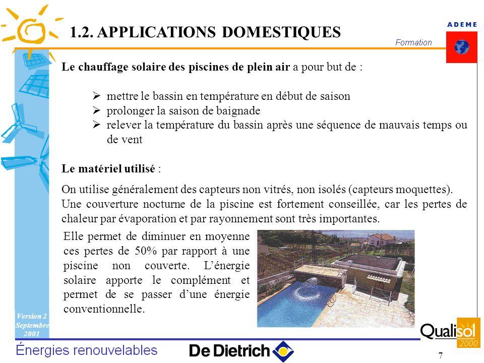 Version 2 Septembre 2001 7 Le chauffage solaire des piscines de plein air a pour but de : mettre le bassin en température en début de saison prolonger