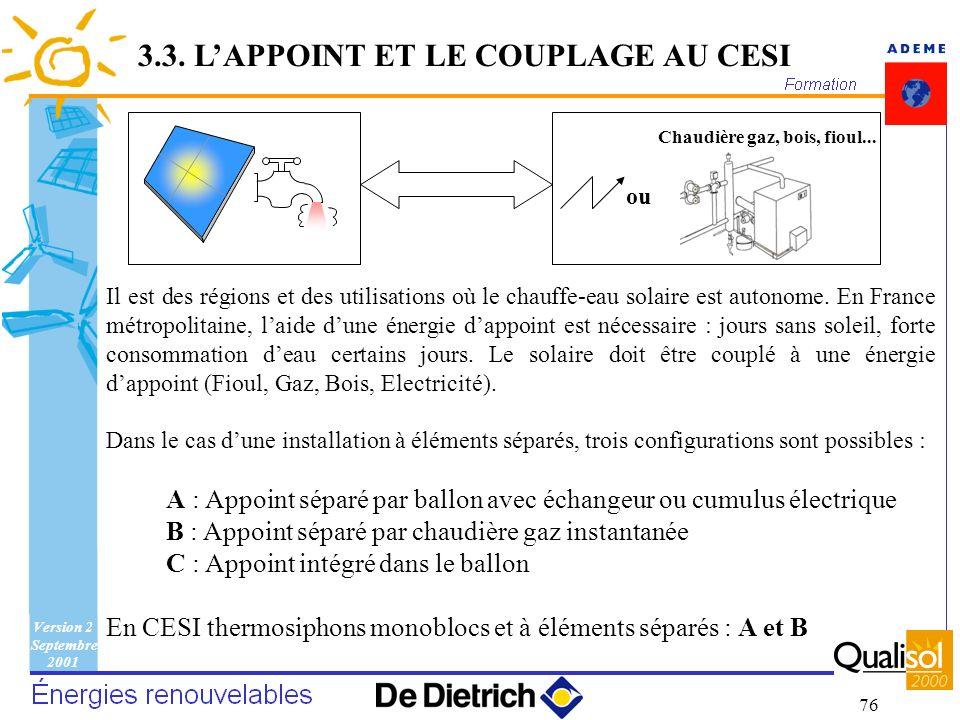 Version 2 Septembre 2001 76 Il est des régions et des utilisations où le chauffe-eau solaire est autonome. En France métropolitaine, laide dune énergi