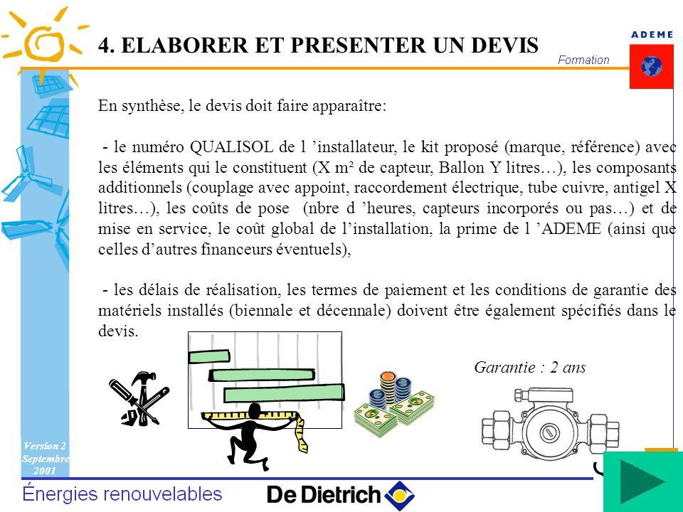 Version 2 Septembre 2001 96 Garantie : 2 ans En synthèse, le devis doit faire apparaître: - le numéro QUALISOL de l installateur, le kit proposé (marq